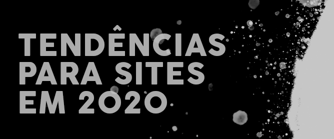 Veja o que vem sendo tendência para sites em 2020